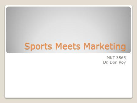 Sports Meets Marketing MKT 3865 Dr. Don Roy. What is Sports Marketing?