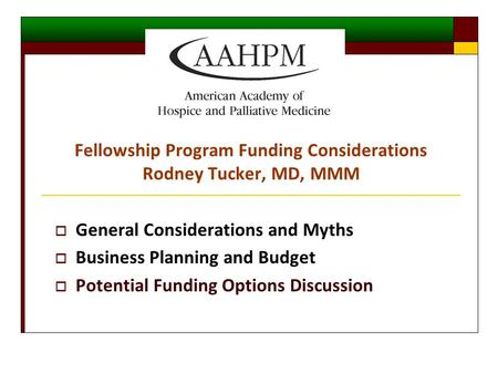  General Considerations and Myths  Business Planning and Budget  Potential Funding Options Discussion Fellowship Program Funding Considerations Rodney.