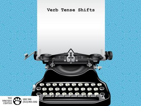 Verb Tense Shifts. Verb Tense Verb tense lets your reader know when an action occurred. Maintain the same verb tense to avoid confusing your reader.
