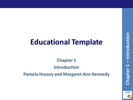 Educational Template Chapter 1 Introduction Pamela Hussey and Margaret Ann Kennedy Chapter 1 – Introduction.