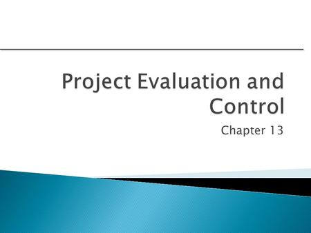 Chapter 13. 1.Understand the nature of the control cycle and four key steps in a general project control model. 2.Recognize the strengths and weaknesses.
