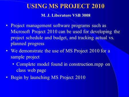 USING MS PROJECT 2010 Project management software programs such as Microsoft Project 2010 can be used for developing the project schedule and budget, and.