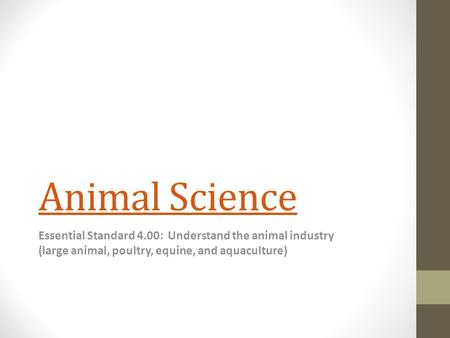 Animal Science Essential Standard 4.00: Understand the animal industry (large animal, poultry, equine, and aquaculture)