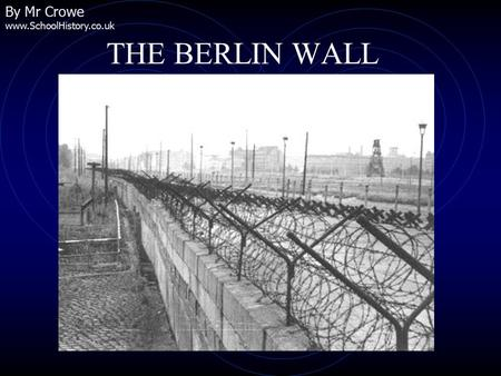 THE BERLIN WALL By Mr Crowe www.SchoolHistory.co.uk.