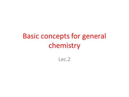 Basic concepts for general chemistry Lec.2. Important definitions Element  Any substance that contains only one kind of an atom.  Each element is represented.