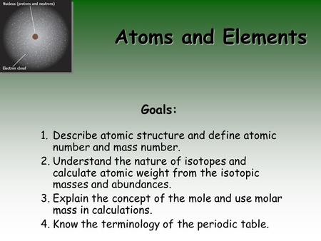 Atoms and Elements Goals: