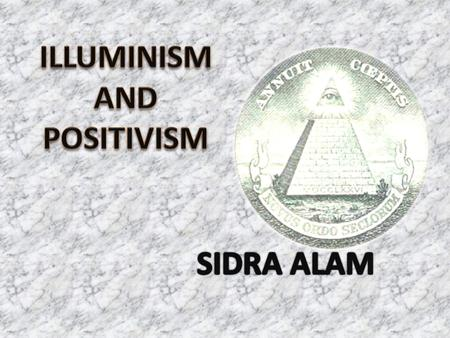ILLUMINISM WHAT PROVOKED IT FIRST ENLIGHTENMENT THOUGHT LEGACY POSTIVISM CONCLUSION.
