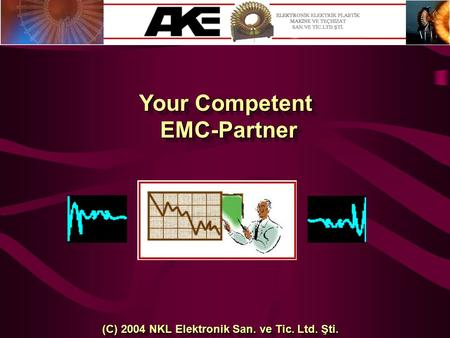 Your Competent EMC-Partner EMC-Partner (C) 2004 NKL Elektronik San. ve Tic. Ltd. Şti.