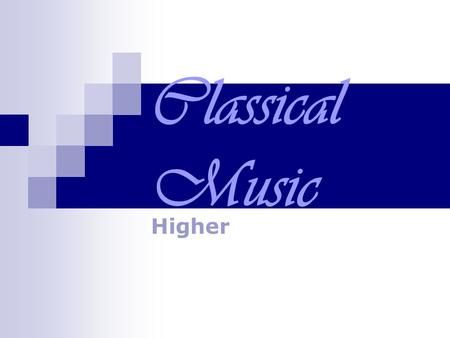 Classical Music Higher. Quick Quiz 1) Between which dates (roughly) did the Classical Period occur? 2) Name 3 famous Classical composers: 3) Name 2 instruments.