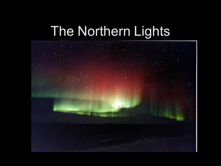 The Northern Lights. aurora borealis Natural light displays in the northern polar sky. The Northern Lights occur at the magnetic fields of the polar regions.