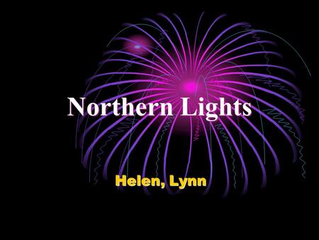 Northern Lights Helen, Lynn.