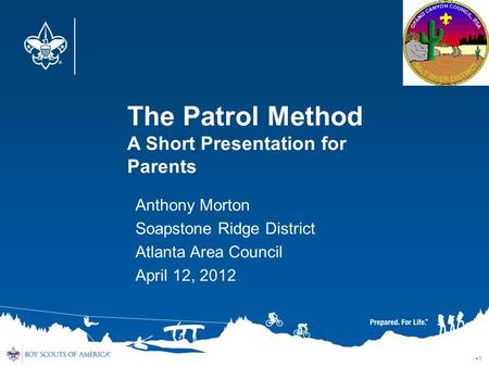 The Patrol Method A Short Presentation for Parents 1 Anthony Morton Soapstone Ridge District Atlanta Area Council April 12, 2012.