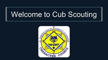 Welcome to Cub Scouting. What is Cub Scouting? Character Building Citizenship Training Family-Oriented Programs Tons of Cub FUN! Outdoor Education and.