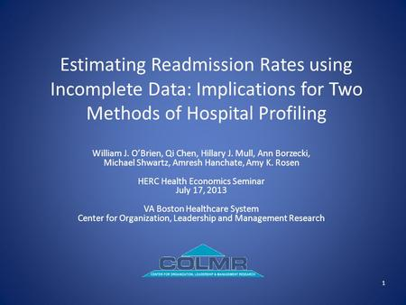 Estimating Readmission Rates using Incomplete Data: Implications for Two Methods of Hospital Profiling William J. O'Brien, Qi Chen, Hillary J. Mull, Ann.
