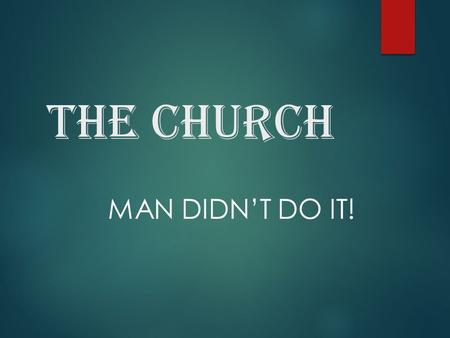 The Church MAN DIDN'T DO IT!. You should know that man did not…  Purpose the church (Ephesians 3:10-11)