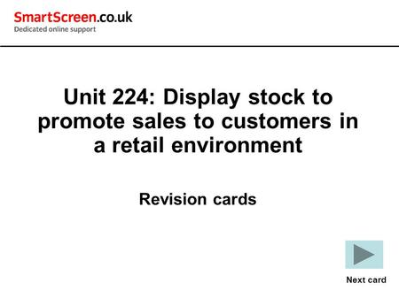 Unit 224: Display stock to promote sales to customers in a retail environment Revision cards Next card.