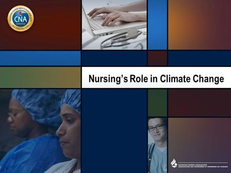 Nursing's Role in Climate Change. Why is climate change an issue for nurses? It is going to affect the health of the people we work with. It is a social.