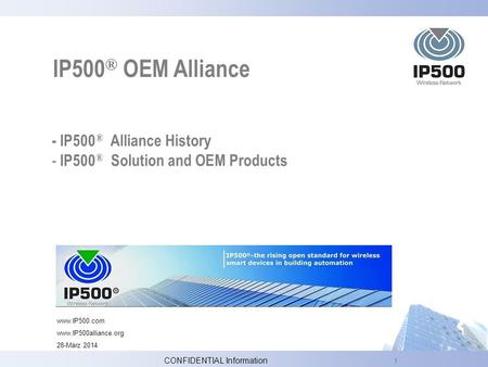1 - IP500 ® Alliance History - IP500 ® Solution and OEM Products IP500 ® OEM Alliance www.IP500.com www.IP500alliance.org 28-März 2014 CONFIDENTIAL Information.