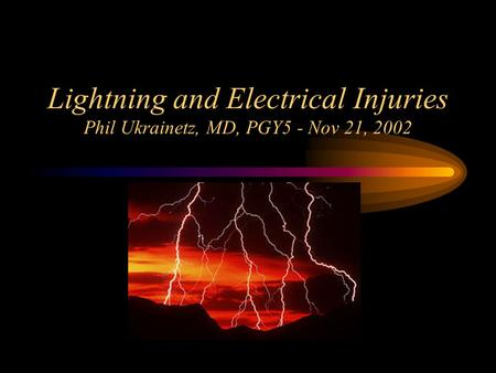 Lightning and Electrical Injuries Phil Ukrainetz, MD, PGY5 - Nov 21, 2002.