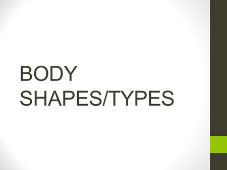 BODY SHAPES/TYPES. There are eight (8) different body types 1.Straight (Rectangle or ruler) Your hips and bust are balanced. Your waist is not very defined.