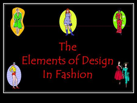The Elements of Design In Fashion. The 7 Elements of Design Shape Line Color Focal Point Proportion Balance Texture.