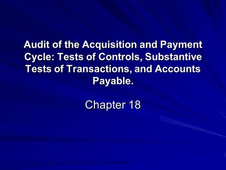 ©2010 Prentice Hall Business Publishing, Auditing 13/e, Arens/Elder/Beasley 18 - 1 Audit of the Acquisition and Payment Cycle: Tests of Controls, Substantive.