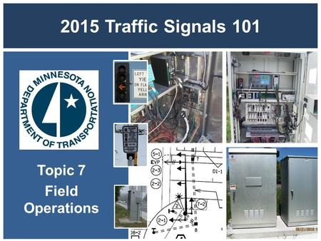 2015 Traffic Signals 101 Topic 7 Field Operations.