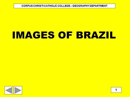 IMAGES OF BRAZIL CORPUS CHRISTI CATHOLIC COLLEGE – GEOGRAPHY DEPARTMENT 1.