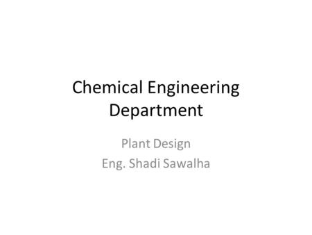 Chemical Engineering Department Plant Design Eng. Shadi Sawalha.