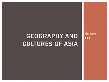 Mr. Aaron BBS GEOGRAPHY AND CULTURES OF ASIA.  Warm Up  Why would people want to preserve their culture and cultural practices in today's global world?