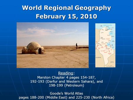 World Regional Geography February 15, 2010 Reading: Marston Chapter 4 pages 154-187, 192-193 (Darfur and Western Sahara), and 198-199 (Petroleum) Goode's.