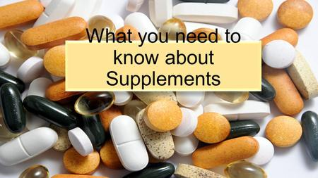 What you need to know about Supplements. What is a Supplement?  Vitamins  Minerals  Herbs or other botanicals  Amino acids  Phytonutrients  Other.