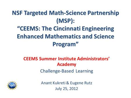 "NSF Targeted Math-Science Partnership (MSP): ""CEEMS: The Cincinnati Engineering Enhanced Mathematics and Science Program"" CEEMS Summer Institute Administrators'"