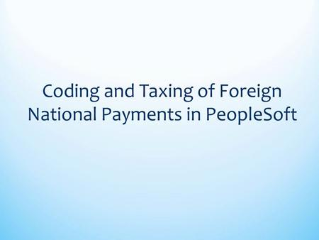 Coding and Taxing of Foreign National Payments in PeopleSoft.