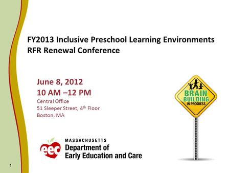 1 FY2013 Inclusive Preschool Learning Environments RFR Renewal Conference June 8, 2012 10 AM –12 PM Central Office 51 Sleeper Street, 4 th Floor Boston,