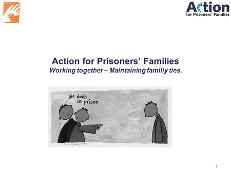 Action for Prisoners' Families Working together – Maintaining familiy ties. Sam Hart 1.