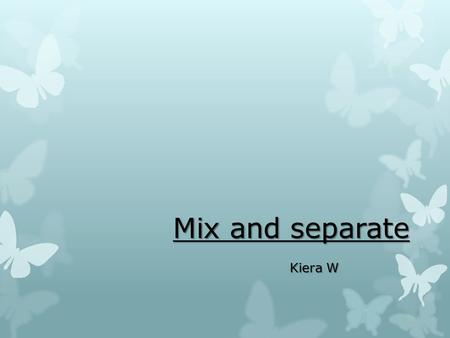 Mix and separate Kiera W. What is a mixture? A MIXTURE is made of two or more pure substances mixed together. Examples of mixtures include: Air, soft.