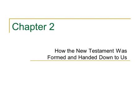 Chapter 2 How the New Testament Was Formed and Handed Down to Us.
