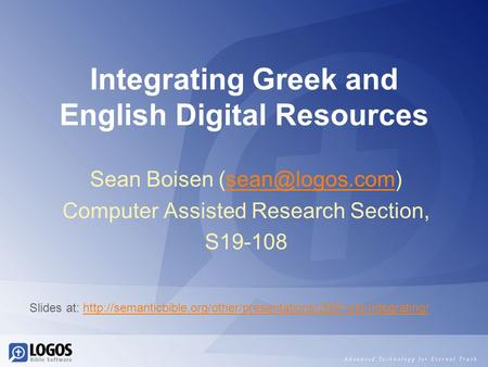 Integrating Greek and English Digital Resources Sean Boisen Computer Assisted Research Section, S19-108 Slides at: