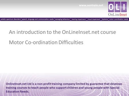 Www.sentrain.net OnlineInset.net Ltd is a non-profit training company limited by guarantee that develops training courses to teach people who support children.
