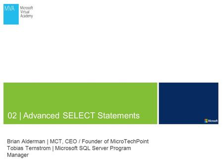 02 | Advanced SELECT Statements Brian Alderman | MCT, CEO / Founder of MicroTechPoint Tobias Ternstrom | Microsoft SQL Server Program Manager.