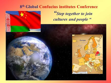 "8 th Global Confucius institutes Conference "" Step together to join cultures and people """