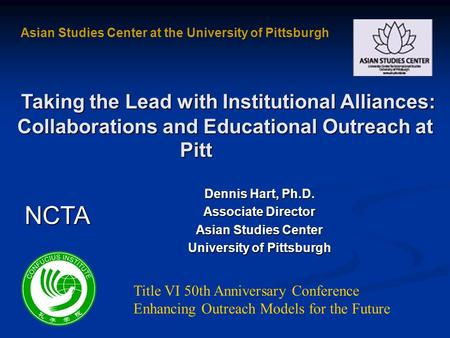 Taking the Lead with Institutional Alliances: Collaborations and Educational Outreach at Pitt Asian Studies Center at the University of Pittsburgh Dennis.