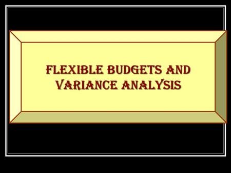 Flexible Budgets and Variance Analysis JOIN KHALID AZIZ ECONOMICS OF ICMAP, ICAP, MA-ECONOMICS, B.COM. FINANCIAL ACCOUNTING OF ICMAP STAGE 1,3,4 ICAP.