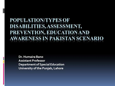 Dr. Humaira Bano Assistant Professor Department of Special Education University of the Punjab, Lahore.