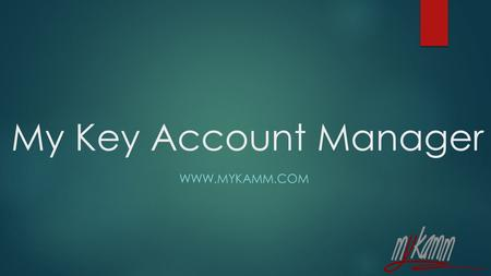 My Key Account Manager WWW.MYKAMM.COM. Business Concept  Mykamm is the service idea for companies whom work connected with China. Mykamm developed instead.