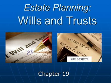 Estate Planning: Wills and Trusts Chapter 19. Estate Planning! Wills and trusts are LEGAL documents that help us to protect ourselves. Wills and trusts.