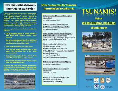 What RECREATIONAL BOATERS should know Other resources for tsunami information in California How should boat owners PREPARE for tsunamis? Prior to arrival.