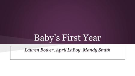 Baby's First Year Lauren Bower, April LaBoy, Mandy Smith.