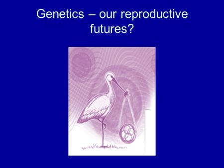 Genetics – our reproductive futures?. Art Work by Gena Glover, former artist in residence, Genetics Unit Guy's Hospital, London.